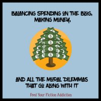 Balancing Spending on the Blog, Making Money, and All the Moral Dilemmas that Go Along With It