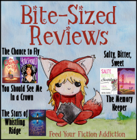 Bite-Sized Reviews of The Chance to Fly; You Should See Me In a Crown; Salty, Bitter, Sweet; The Memory Keeper; and The Stars of Whistling Ridge