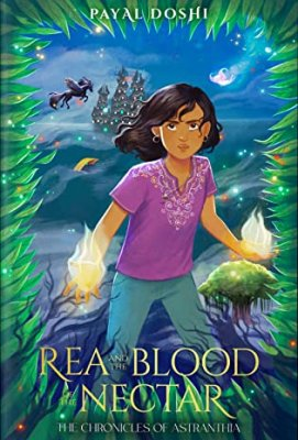 Rea and the Blood of the Nectar by Payal Doshi: Review and Payal's Top Ten Addictions