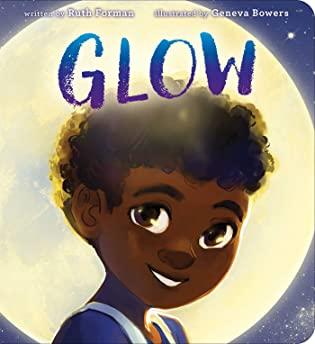 Glow by Ruth Forman & Illustrated by Geneva Bowers