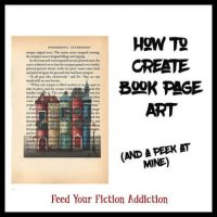 How to Create Book Page Art. (And a Peek at Mine!)
