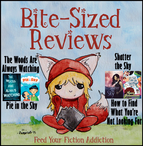 Bite-Sized Reviews of The Woods Are Always Watching, Pie in the Sky, Shatter the Sky, and How to Find What You're Not Looking For